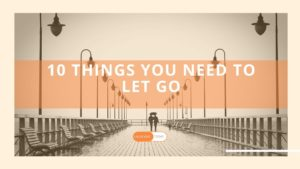 how to let go things, why we need to get go things