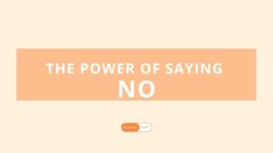 Saying NO is not a negative thing. Saying NO helps one to be more committed.