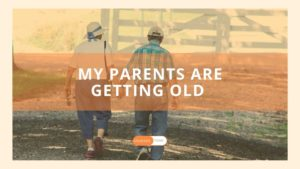 My parents are getting old, things to keep in mind. How to take care of your parents as they are getting old.