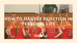 How to handle rejection in personal life